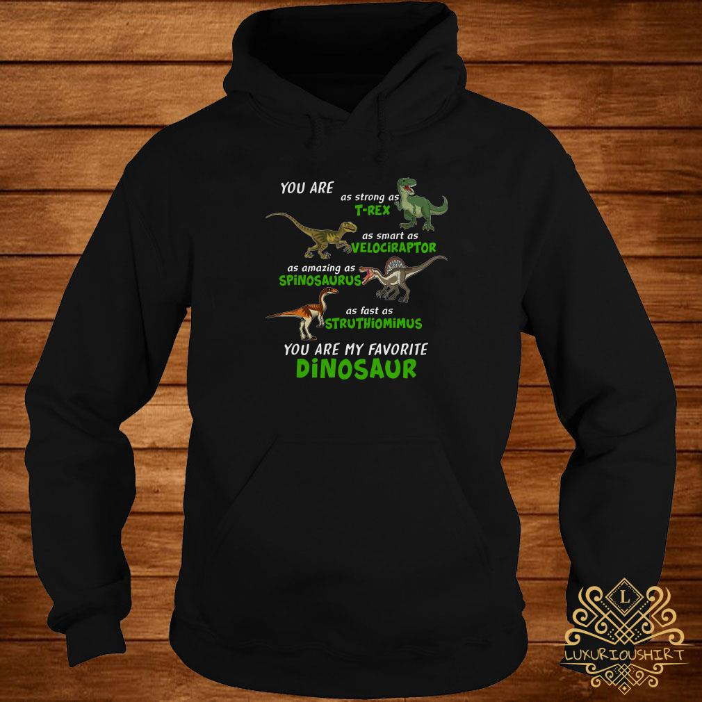 Dinosaur You Are As Strong As T-rex As Smart As Velociraptor Hoodie