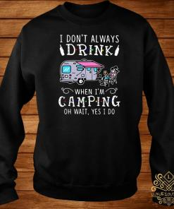 I Don't Always Drink When I'm Camping Of Wait Yes I Do Sweater