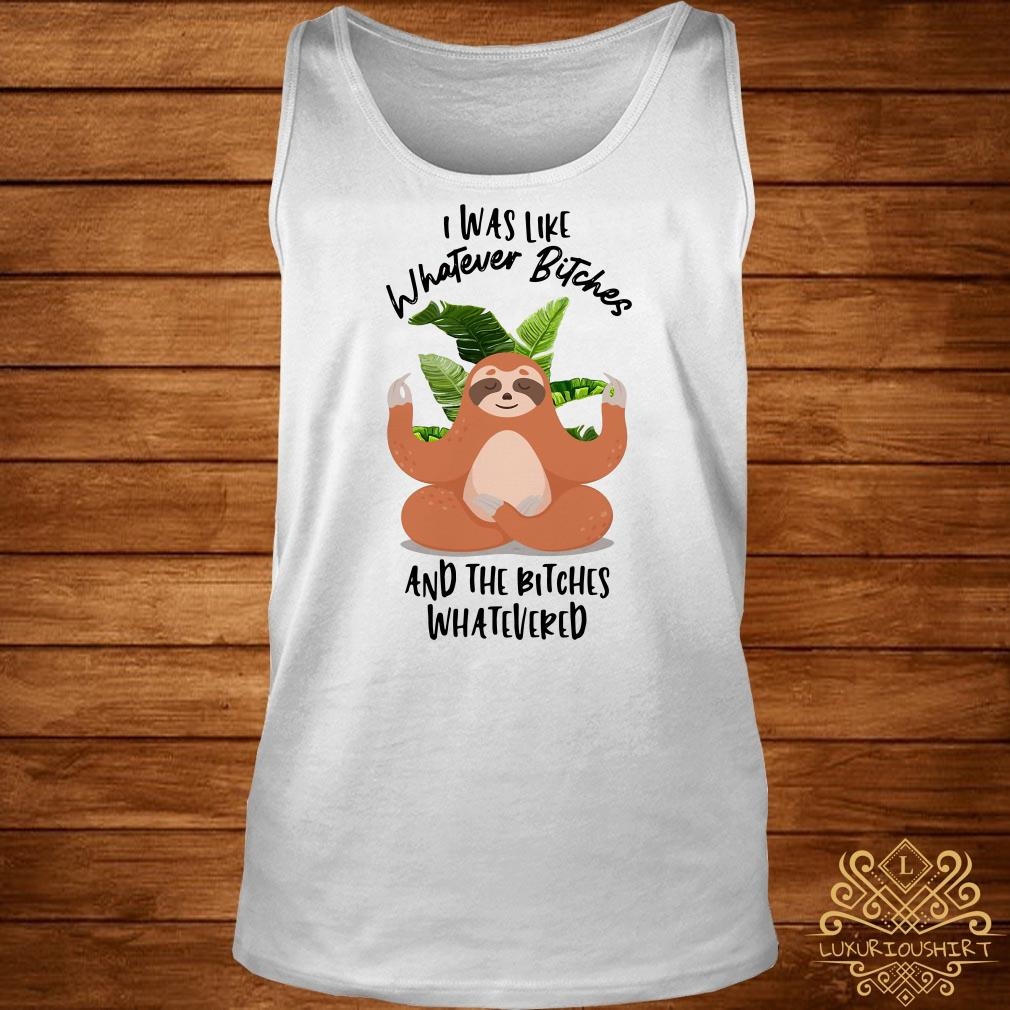 Sloth Yoda I Was Like Whatever Bitches And The Bitches Whatevered tank-top