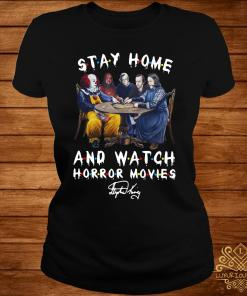 Stephen King Stay Home And Watch Horror Movies Signature Shirt ladies-tee