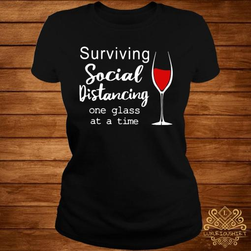Surviving Social Distancing One Glass At A Time Shirt ladies-tee