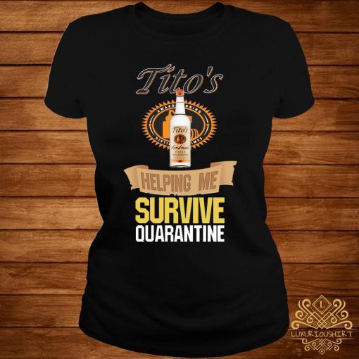 Tito's Vodka Helping Me Survive Quarantine Shirt ladies-tee