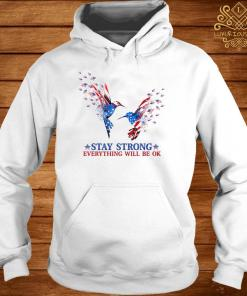 American Stay Strong Everything Will Be Ok Shirt hoodie