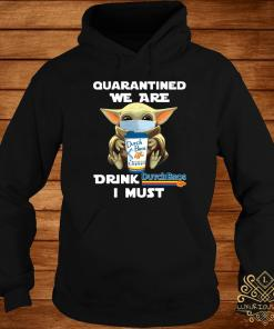 Baby Yoda Quarantined We Are Drink Dutch Bros Coffee I Must Shirt hoodie