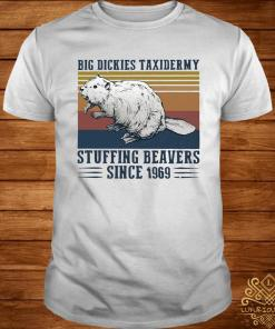 Big Dickies Taxidermy Stuffing Beavers Since 1969 Shirt