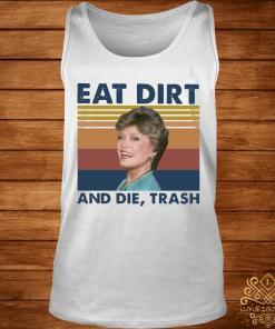 Blanche Devereaux Eat Dirt And Die Trash Vintage Shirt tank-top