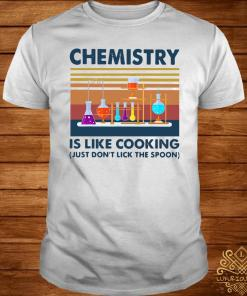 Chemistry Is Like Cooking Just Don't Lick The Spoon Vintage Shirt