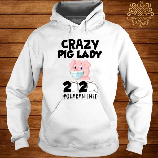 Crazy Pig Lady 2020 Quarantined Shirt hoodie