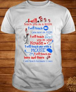 Dr Seuss I Will Teach You In A Room I Will Teach You Now On Zoom I Will Teach You In House Shirt
