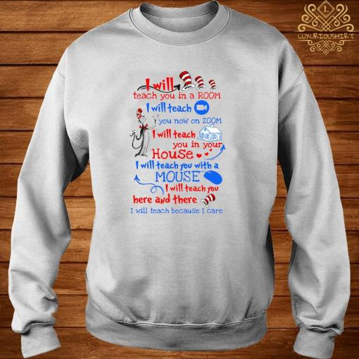 Dr Seuss I Will Teach You In A Room I Will Teach You Now On Zoom I Will Teach You In House Shirt sweater