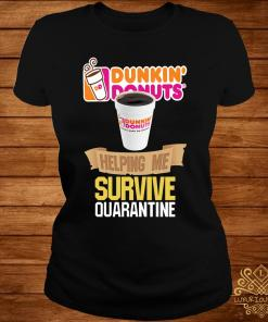 Dunkin' Donuts Helping Me Survive Quarantine Shirt ladies-tee