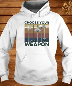 Garden Choose Your Weapon Vintage Shirt hoodie