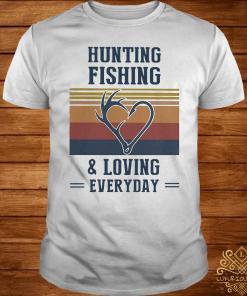 Hunting Fishing And Loving Everyday Vintage Shirt