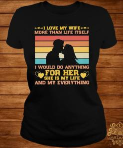 I Love My Wife More Than Life Itself Vintage Shirt ladies-tee