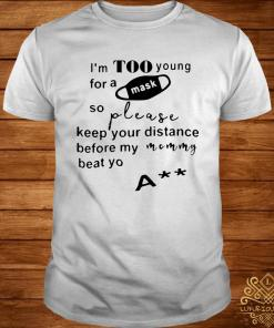 I'm Too Young For A Mask Shirt
