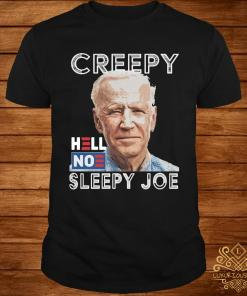 Joe Biden Creepy Hell No Sleepy Joe Shirt