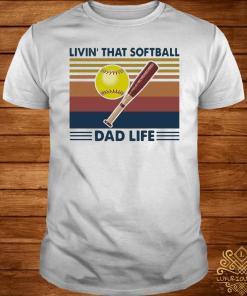 Livin That Softball Dad Life Vintage Shirt