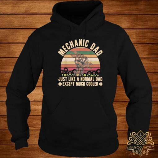 Mechanic Dad Just Like A Normal Dad Exeept Much Cooler Vintage Shirt hoodie