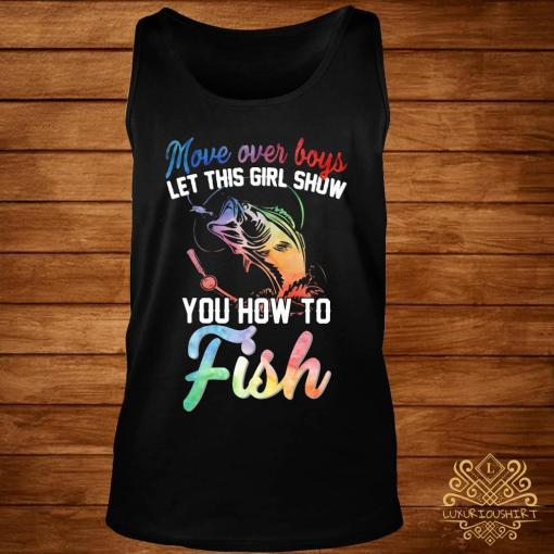 Move Over Boys Let This Girl Show You How To Fish Shirt tank-top