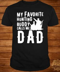 My Favorite Hunting Buddy Calls Me Dad Shirt