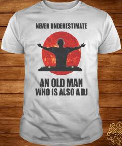 Never Underestimate An Old Man Who Is Also A Dj Sun Shirt