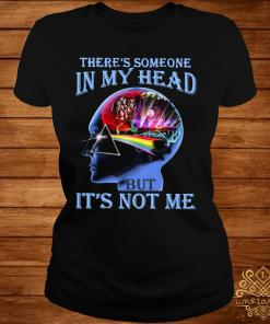 Pink Floyd There's Someone In My Head But It's Not Me Shirt ladies-tee