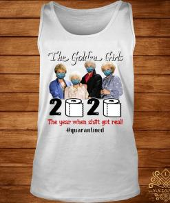 The Golden Girl Face Mask 2020 The Year When Shit Got Real Quarantined Shirt tank-top