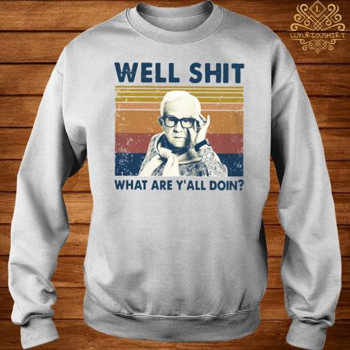 Well Shit What Are Y'll Doin Vintage Shirt sweater