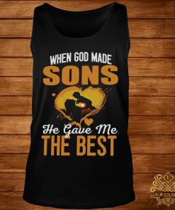 When God Made Sons He Gave Me The Best Shirt tank-top