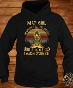 Yoga May Girl I'm Mostly Peace Love And Light And A Little Go Fuck Yourself Vintage Shirt hoodie