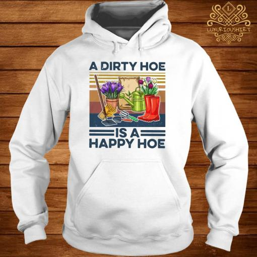 A Dirty Hoe Is A Happy Hoe Garden Vintage Shirt hoodie