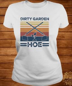 Garden Dirty Garden Hoe Vintage Shirt ladies-tee