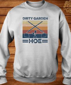 Garden Dirty Garden Hoe Vintage Shirt sweater