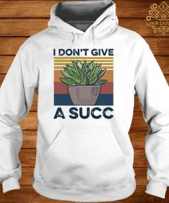 Garden I Don't Give A Succ Shirt hoodie