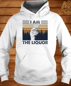 I Am The Liquor Whiskey Cup Glasses Vintage Shirt hoodie