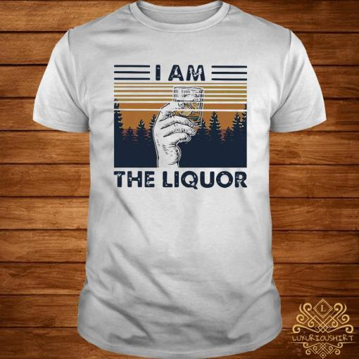 I Am The Liquor Whiskey Cup Glasses Vintage Shirt