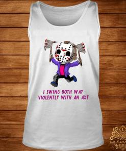 I Swing Both Way Violently With An Axe Shirt tank-top