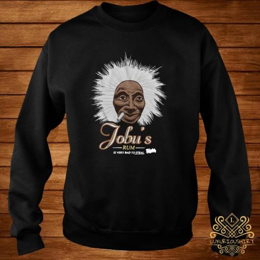 Jobu's Rum Is Very Bad To Steal Shirt sweater