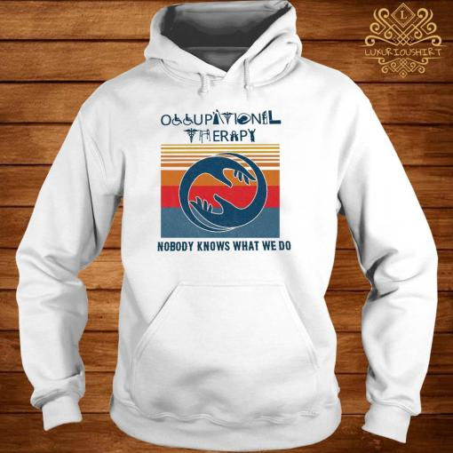 Occupational Therapy Nobody Knows What We Do Vintage Shirt hoodie