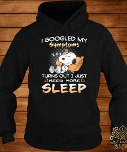 Snoopy I Googled My Symptoms Turns Out I Just Need More Sleep Shirt hoodie