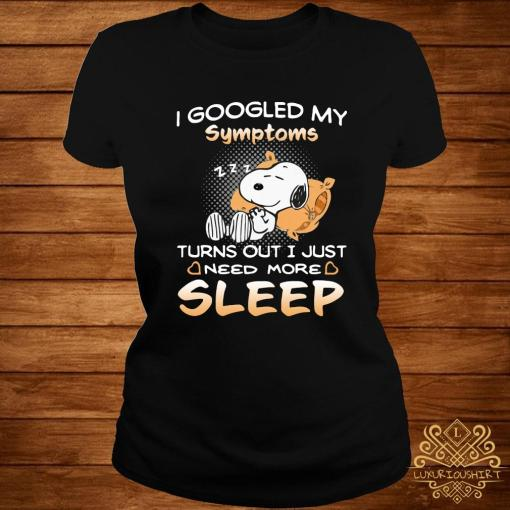Snoopy I Googled My Symptoms Turns Out I Just Need More Sleep Shirt ladies-tee
