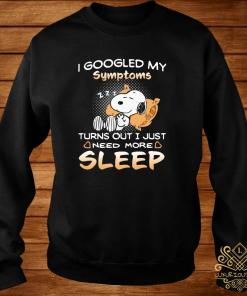 Snoopy I Googled My Symptoms Turns Out I Just Need More Sleep Shirt sweater
