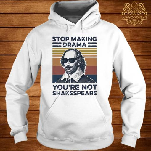 Stop Making Drama You're Not Shakespeare Vintage Shirt hoodie