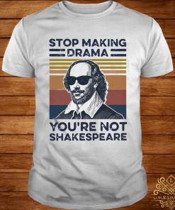 Stop Making Drama You're Not Shakespeare Vintage Shirt
