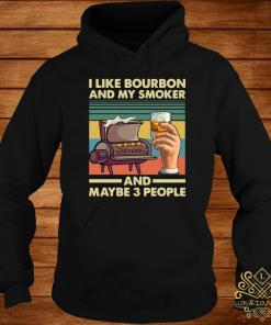 Vintage I Like Bourbon My Smoker And Maybe 3 People Grilling Bbq Lover Shirt hoodie