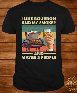 Vintage I Like Bourbon My Smoker And Maybe 3 People Grilling Bbq Lover Shirt