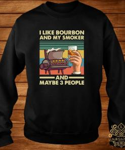 Vintage I Like Bourbon My Smoker And Maybe 3 People Grilling Bbq Lover Shirt sweater