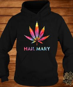 Weed Hail Mary Color Shirt hoodie