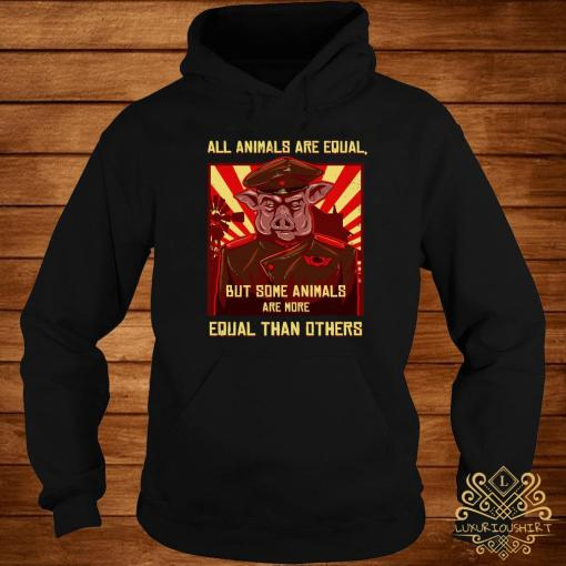 All Animals Are Equal But Some Animals Are More Equal Than Others Shirt hoodie
