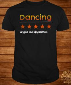 Dancing Very Good Would Highly Recommend Shirt